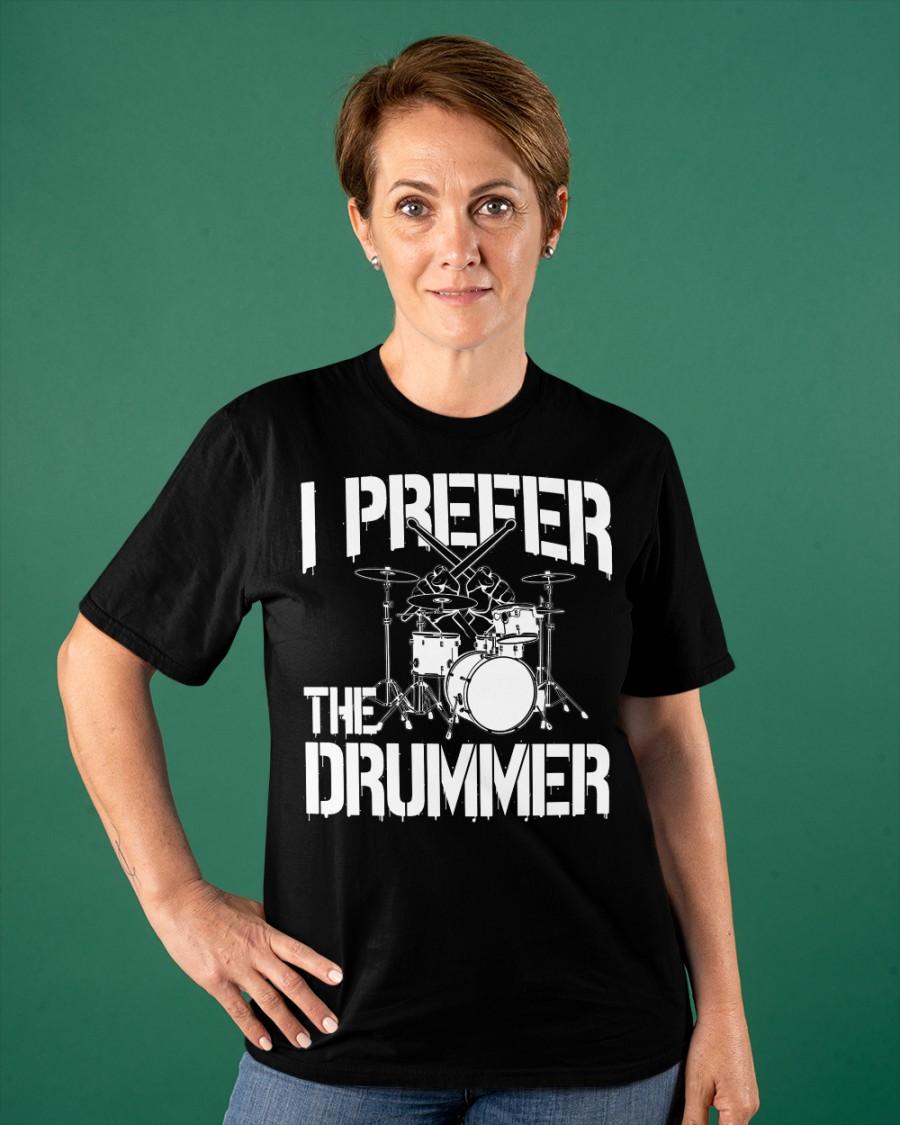 I Prefer The Drummer T-shirt 23