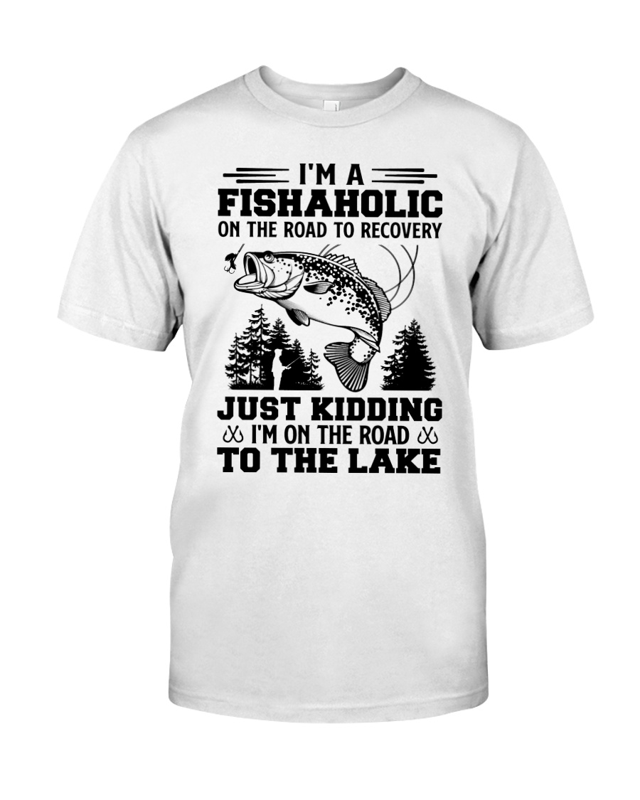 I'm A Fishaholic On The Road To Recovery Just Kidding I'm On The Road To The Lake Shirt 19