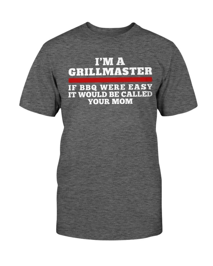 I'm A Grill Master If BBQ Were Easy If Would Be Called Your Mom Shirt 19