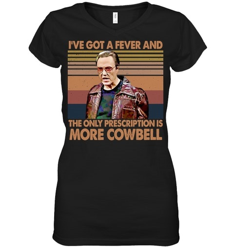I've Got A Fever And The Only Prescription Is More CowBell Shirt 1