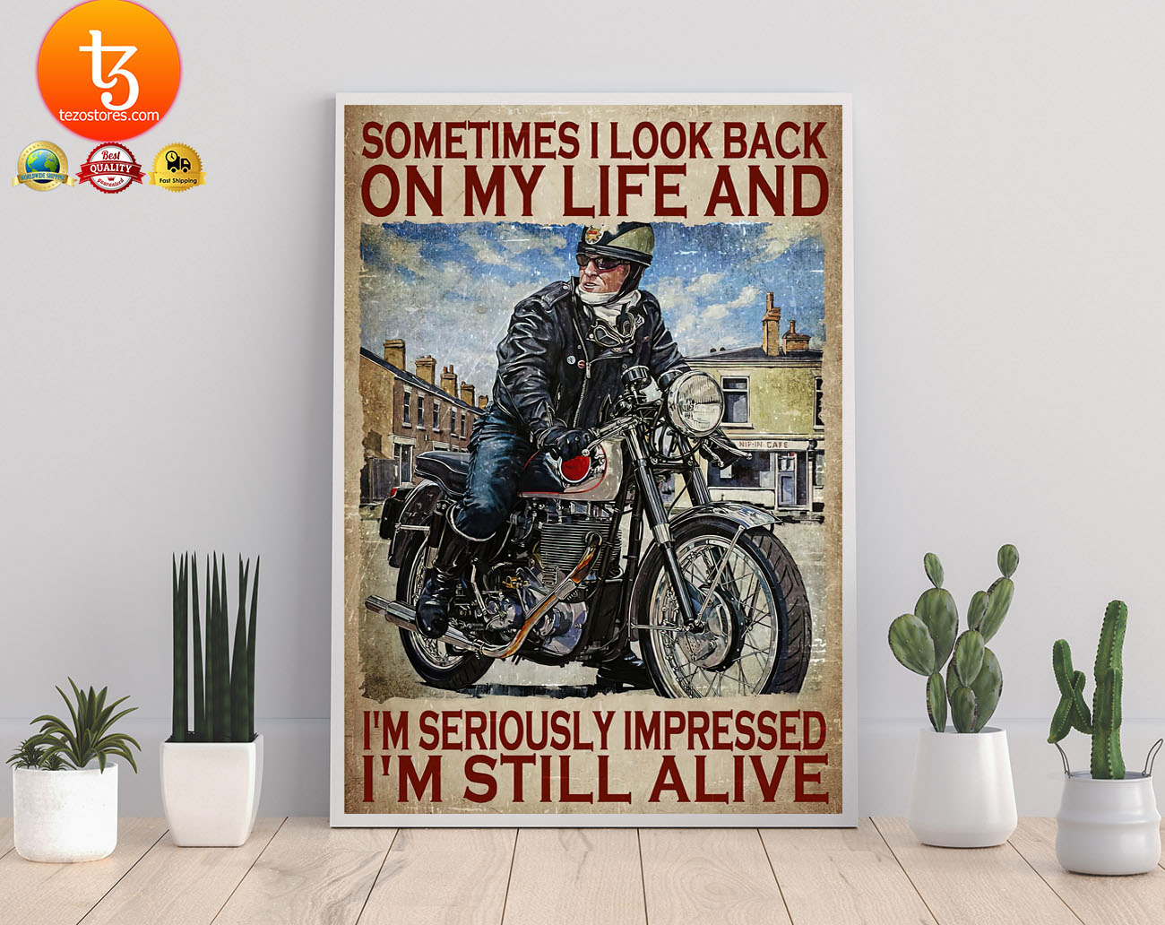 Motorcycles man Sometimes I look back on my life and Im seriously impressed Im still alive poster 22 1