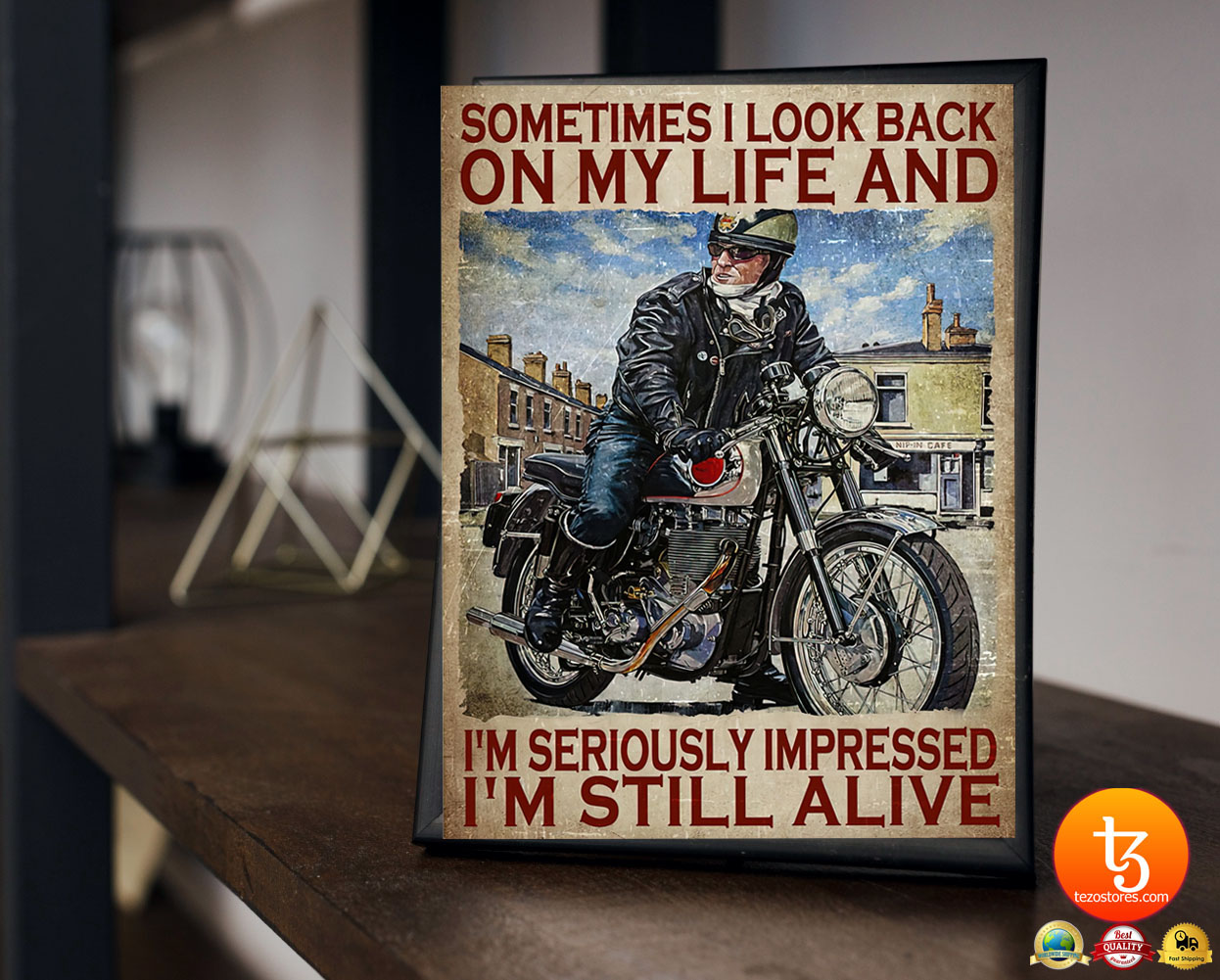 Motorcycles man Sometimes I look back on my life and Im seriously impressed Im still alive poster 23 1