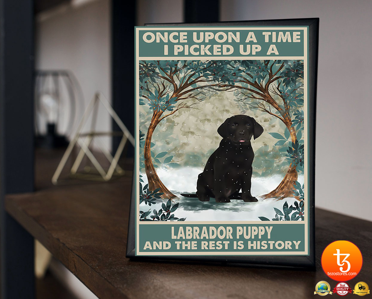 Once upon a time I picked up a labrador puppy and the rest is history poster 23