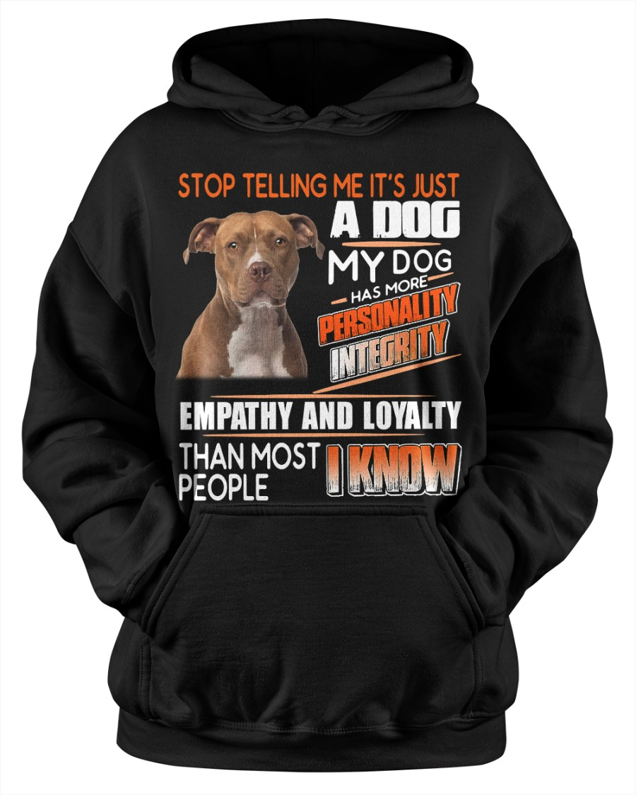 Pitbull Stop Telling Me It's Just A Dog My Dog Has More Shirt 23