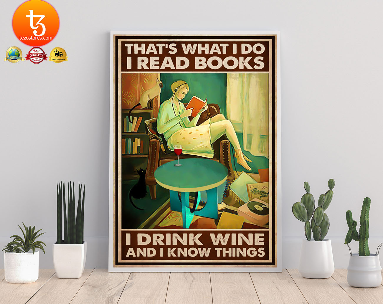 That's what I do I read books I drink wine and I know things poster 19