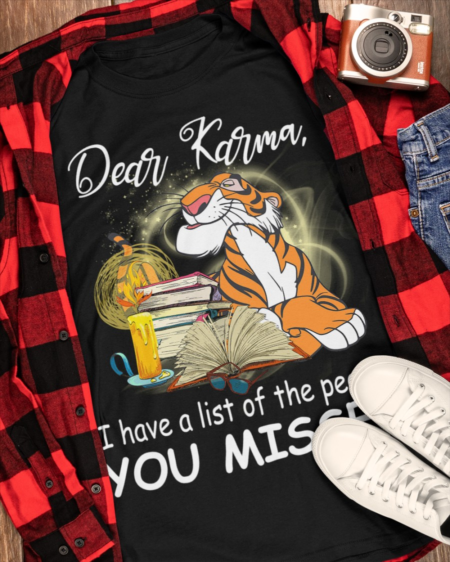 Tigger Dear Karma I Have A List Of The People You Missed Shirt 19