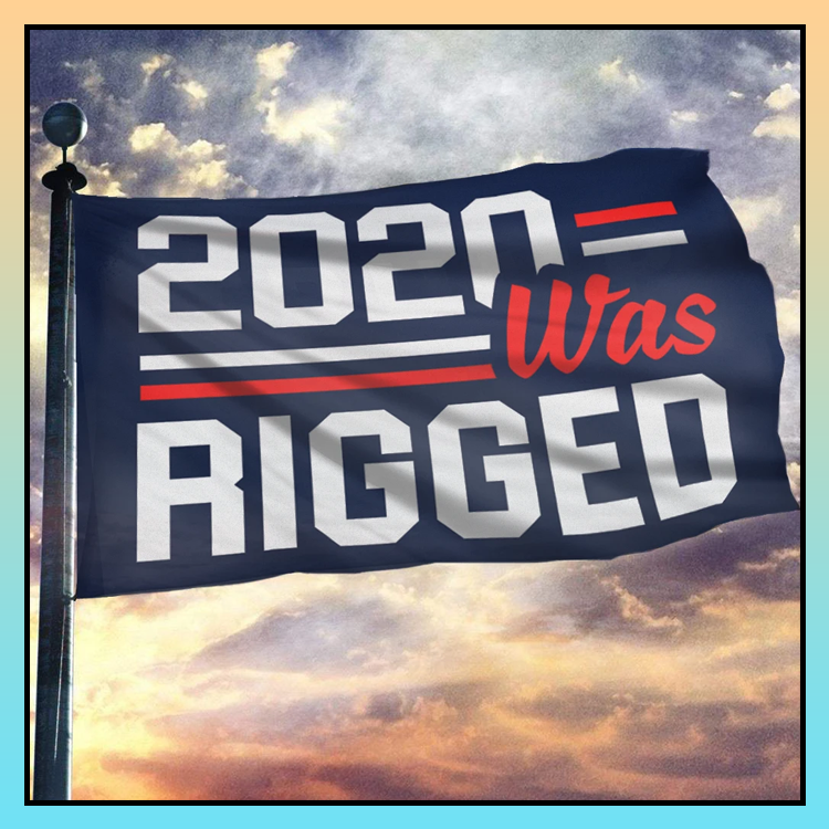 10 2020 was rigged flag 2 1