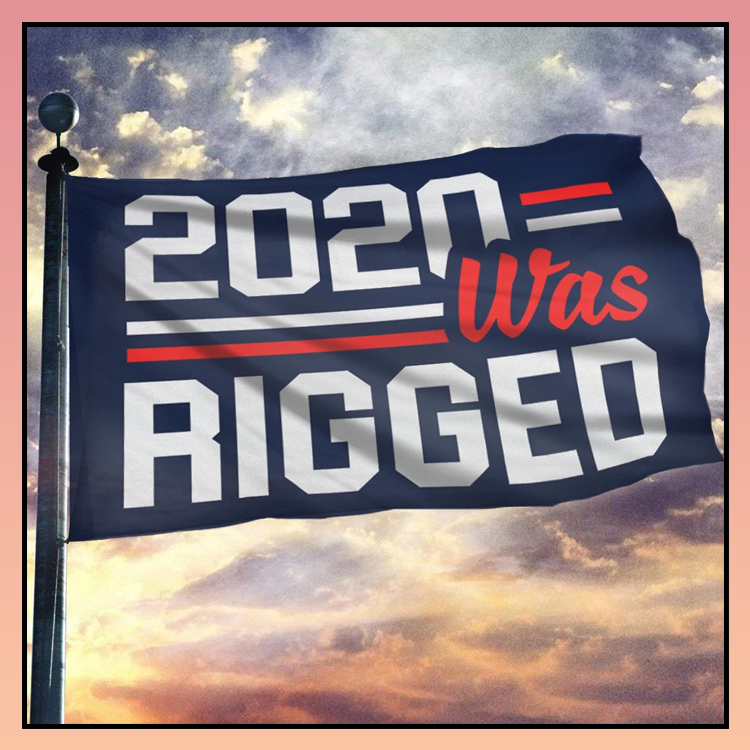10 2020 was rigged flag 3 1