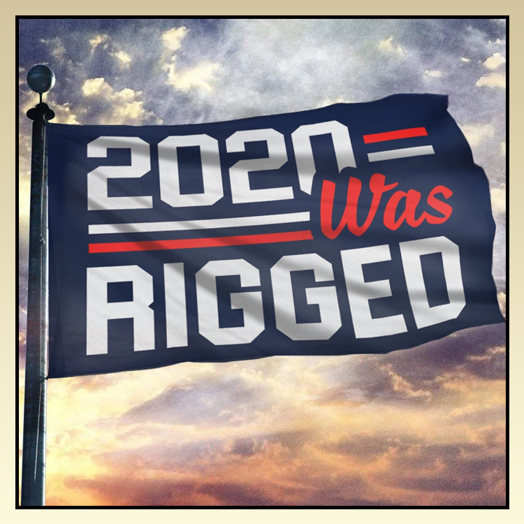10 2020 was rigged flag 4 1