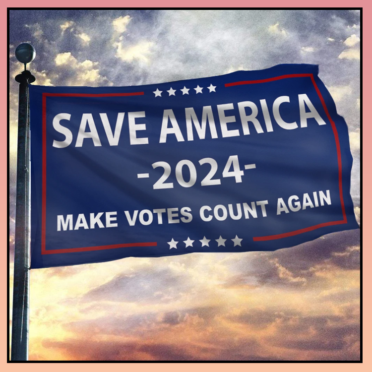 11 Save American 2024 make votes count again flag 2 1