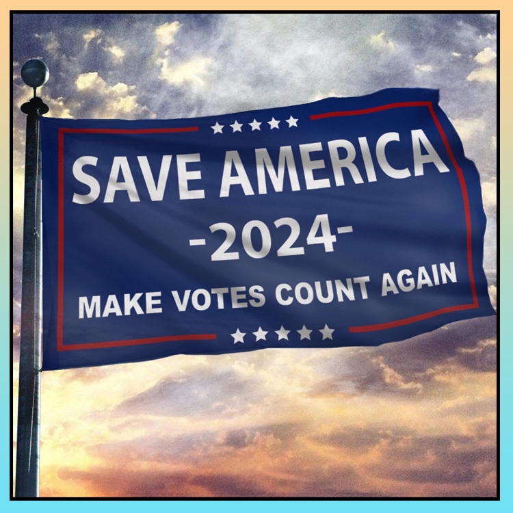 11 Save American 2024 make votes count again flag 3 1