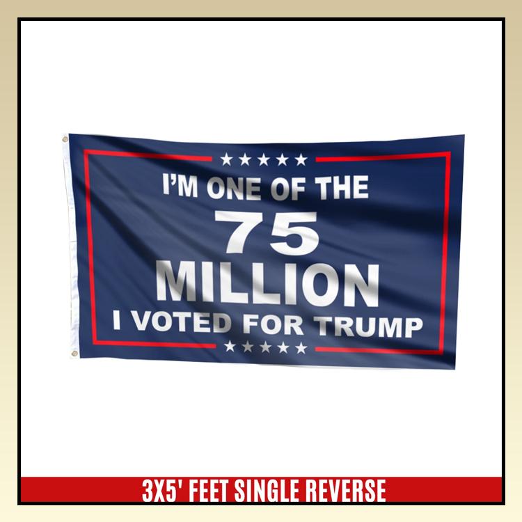 3 Im one of 75 million I voted for trump flag 1 1