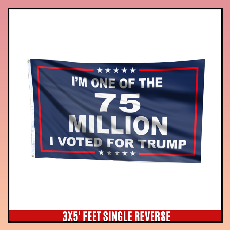 3 Im one of 75 million I voted for trump flag 3 1