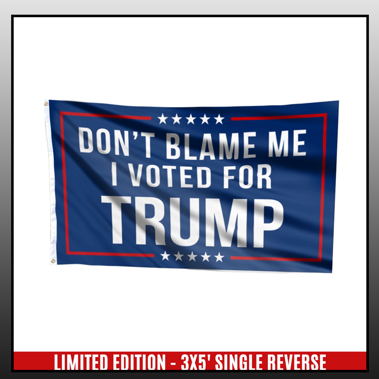 5 Dont blame me I voted for T rump flag 4 1