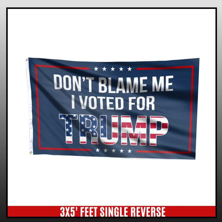 5 Dont blame me I voted for T rump flag 5 1