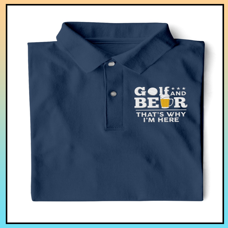 8 Golf and Beer Thats Why Im here Polo Shirt 3 1