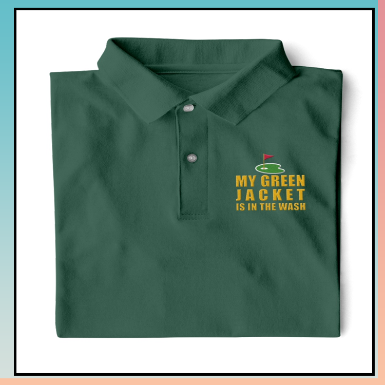 9 My Green Jacket Is In The Wash Polo Shirt 3 1