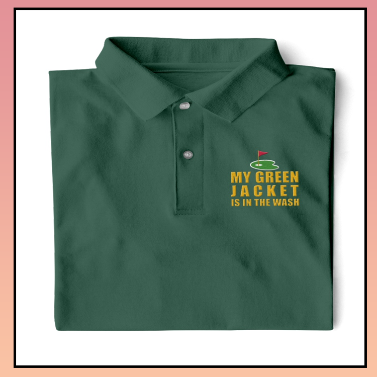9 My Green Jacket Is In The Wash Polo Shirt 4 1