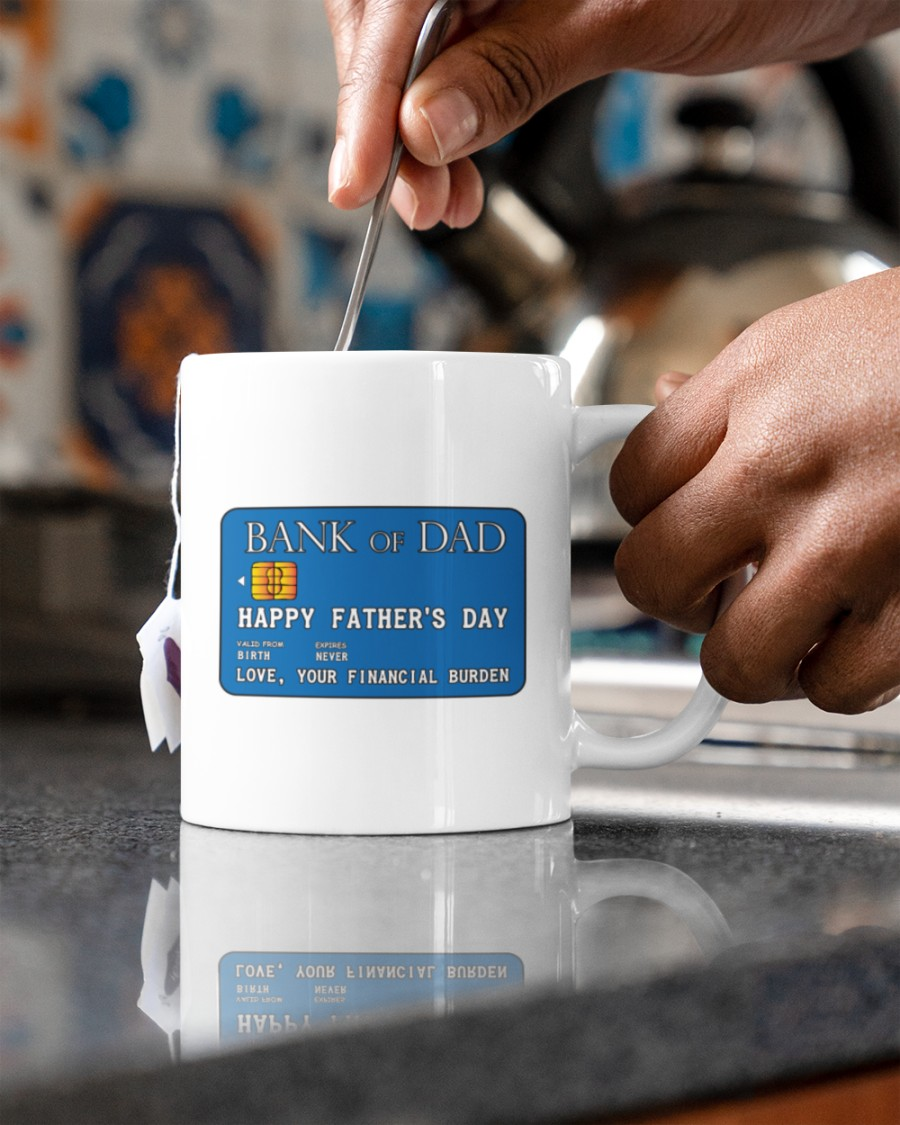 Bank of dad happy fathers day love your financial burden mug 7
