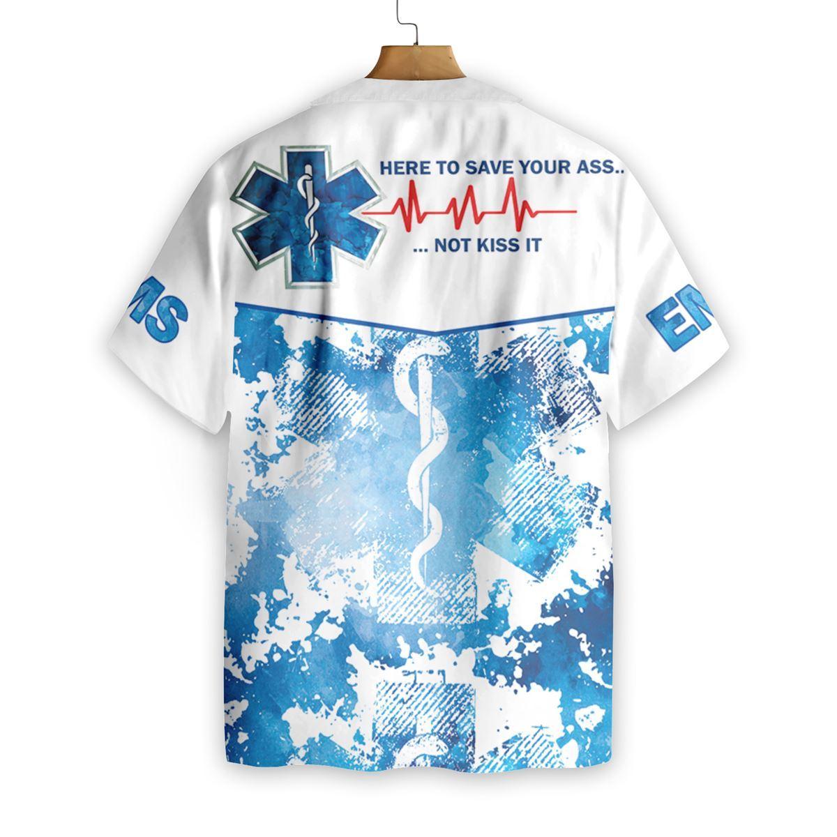 EMS Here To Save Your Ass Not Kiss It Paramedic Hawaiian Shirt1