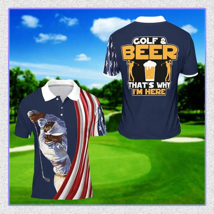 Golf and beer thats why Im here polo shirt7