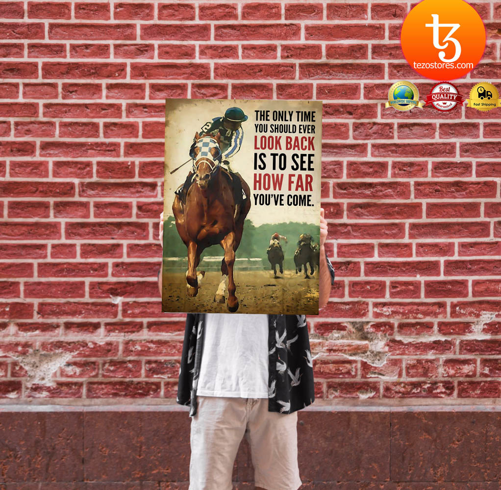 Racing horse The only time you should ever look back is to see how far youve come poster 24