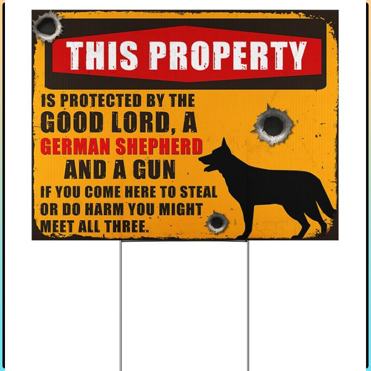 This-Property-Is-Oritected-By-The-Good-Lord-A-German-Shepherd-And-A-Gun-Signs6