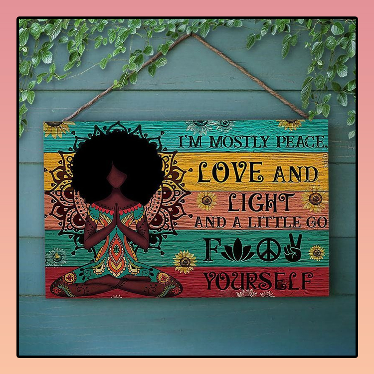 Black girl Yoga Im mostly peace love and light and little fuck yourself wood sign3