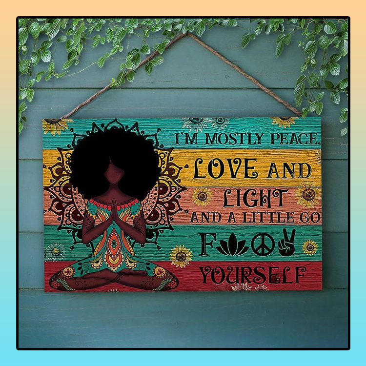 Black girl Yoga Im mostly peace love and light and little fuck yourself wood sign