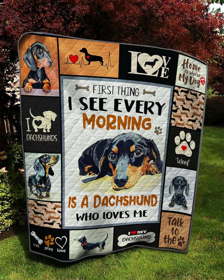 First thing I see every morning is a Dachshund who loves me quilt blanket 1