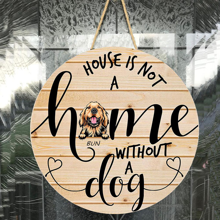 House Is Not A Home Without A Dog Roudn Wooden Sign