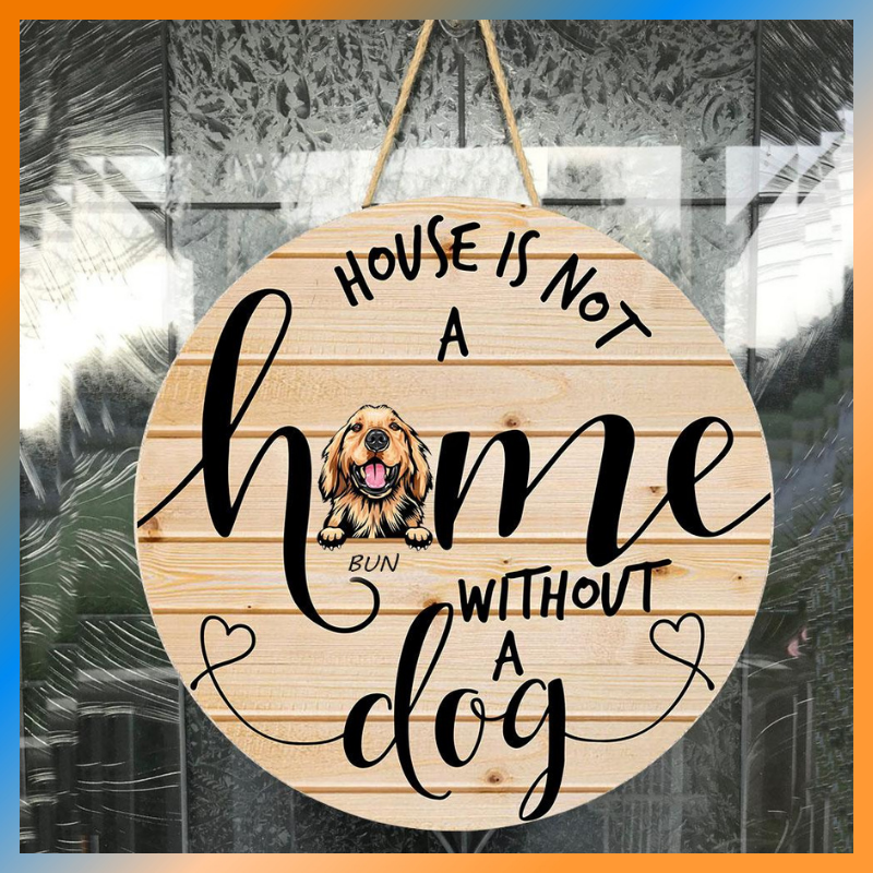 House Is Not A Home Without A Dog wood sign 1