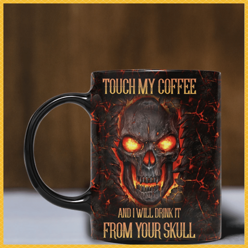 Touch my coffee and i will drink it from your skull mug 1