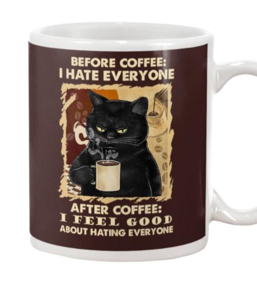 Black cat before coffee I hate everyone after coffee I feel good about hating everyone mug