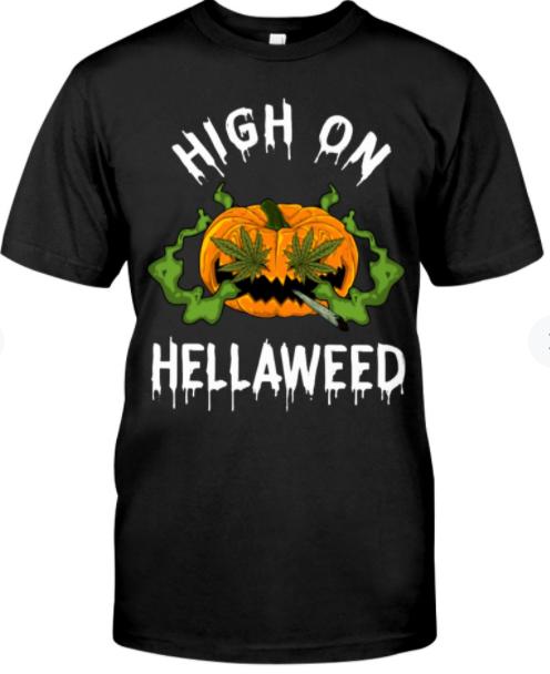 High on hellaweed shirt