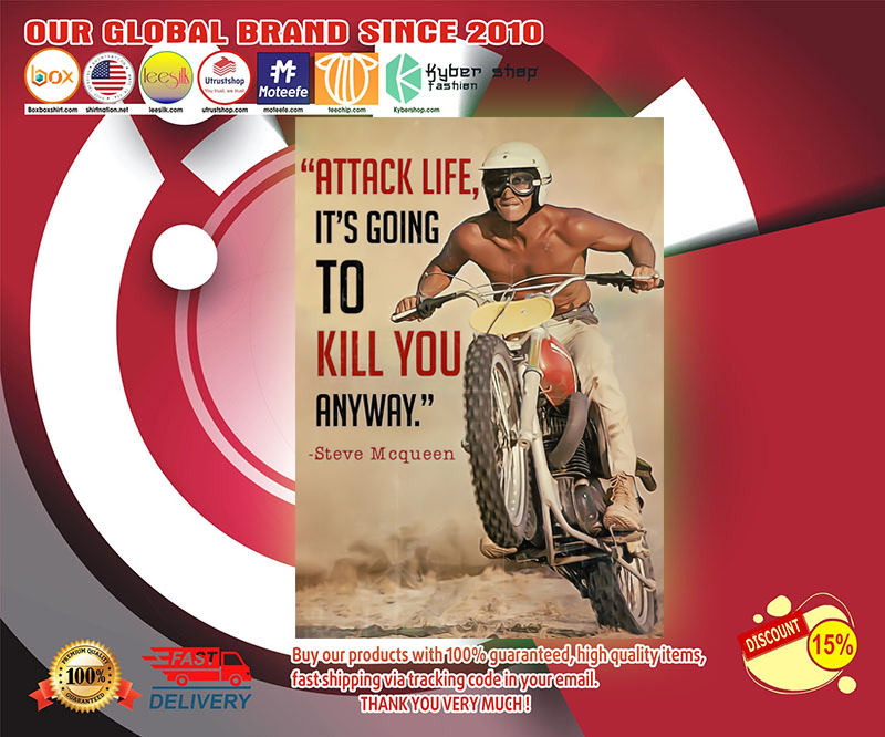 Attack life it's going to kill you anyway Steve Mcqueen poster 1