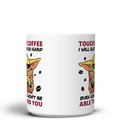 Baby Yoda touch my coffee I will slap you so hard even google wont be able to find you mug 1