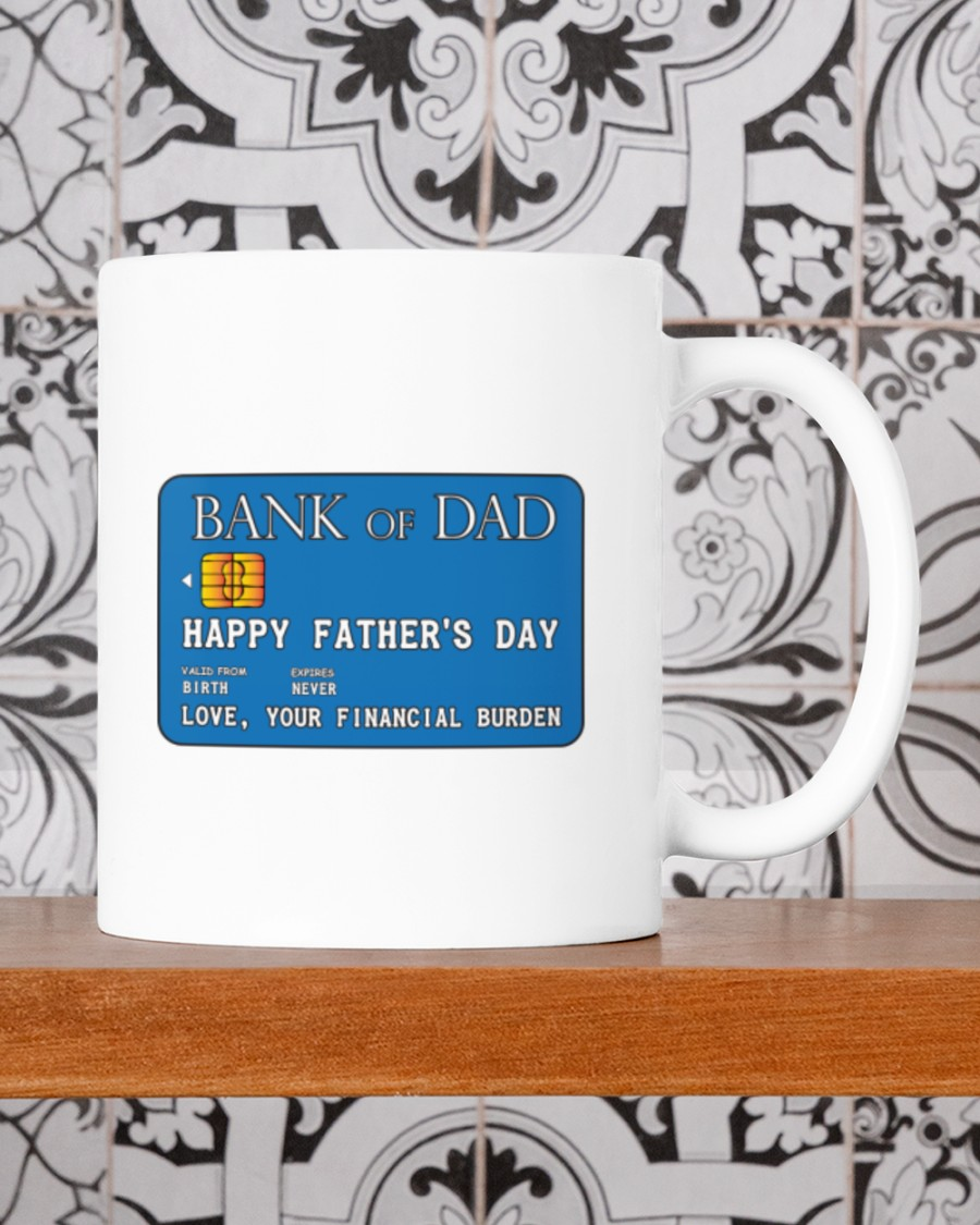 Bank of dad happy fathers day love your financial burden mug 9