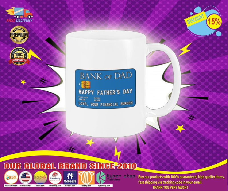 Bank of dad happy fathers day love your financial burden mug1