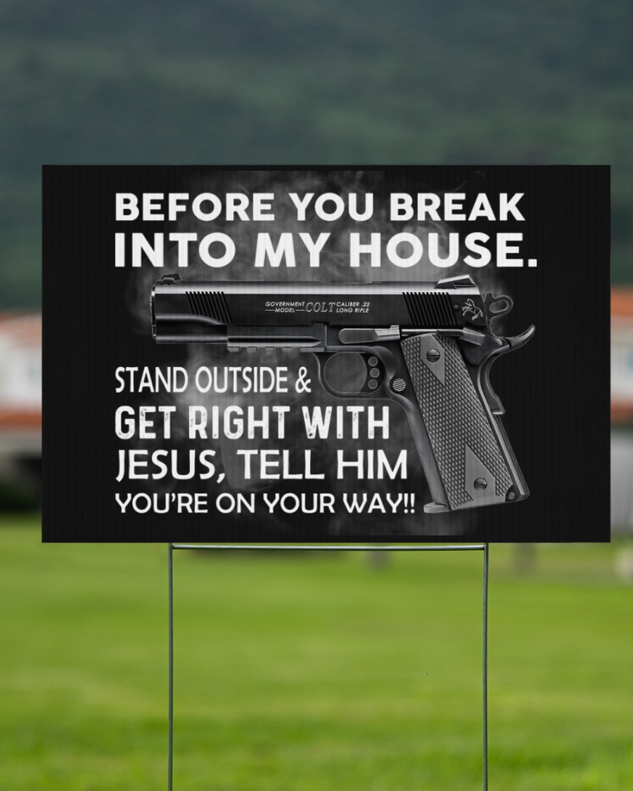 Before you break into my house stand outside and get right with Jesus yard sign