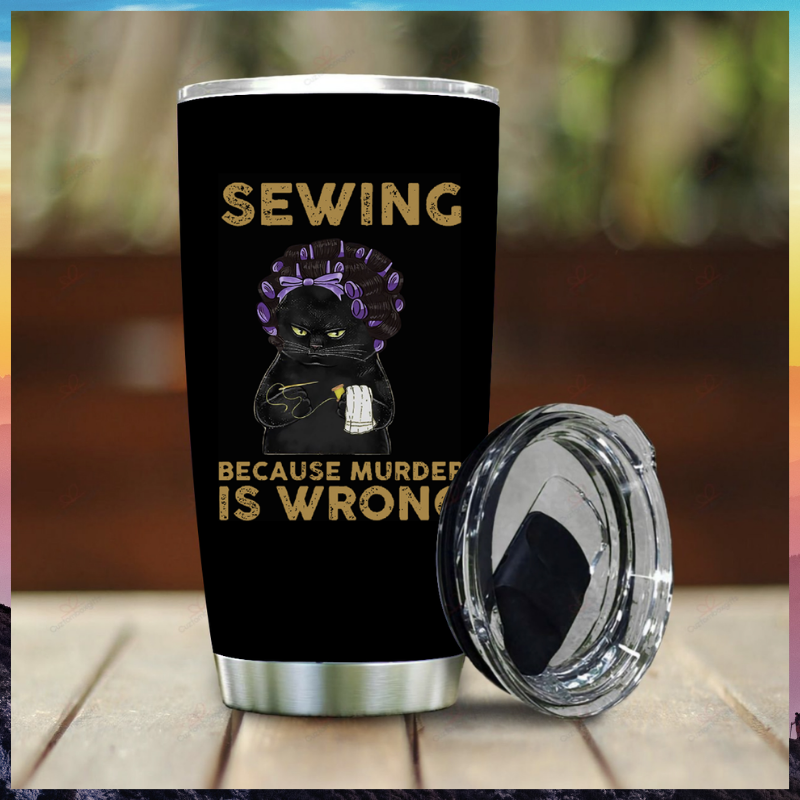 Black cat Sewing Because Murder Is Wrong tumbler 1