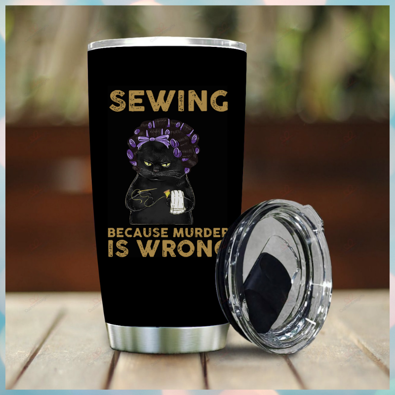 Black cat Sewing Because Murder Is Wrong tumbler 2