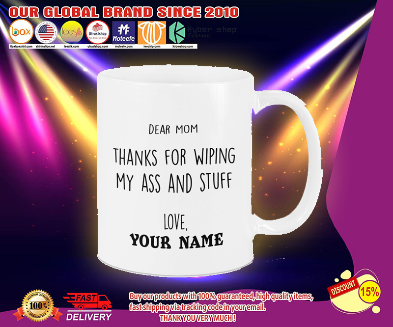 Dear mom thanks for wiping my ass and stuff love custom name mug 1