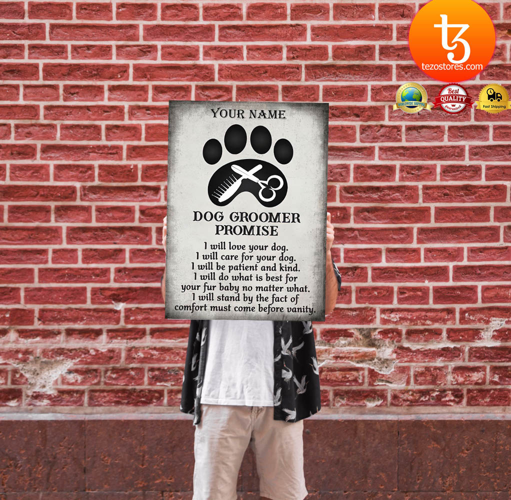 Dog groomer promise I will love your dog I will care for your dog custom name poster 24