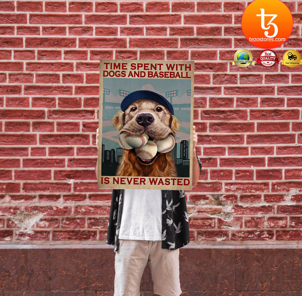 Dog time spent with dogs and baseball is never wasted poster 24