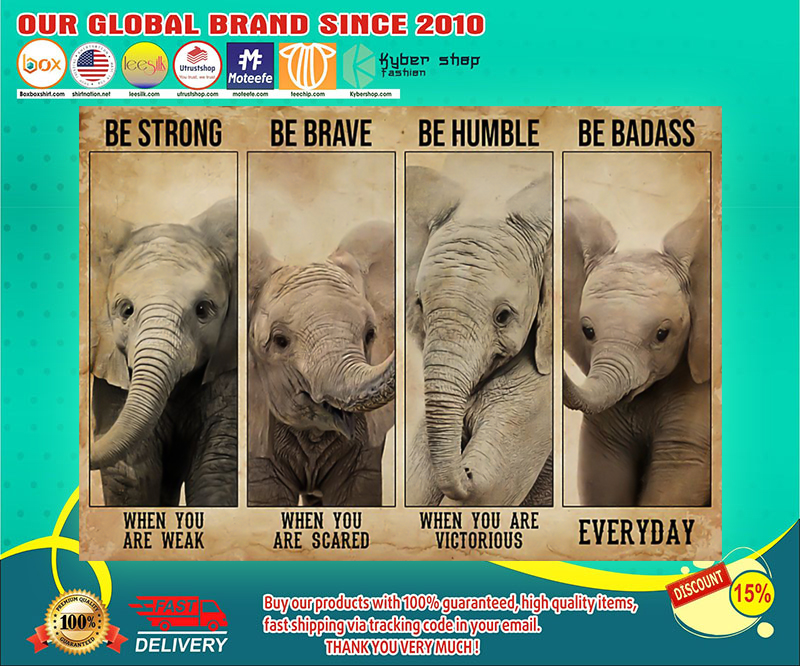 Elephant be strong when you are weak be brave when you are scared poster