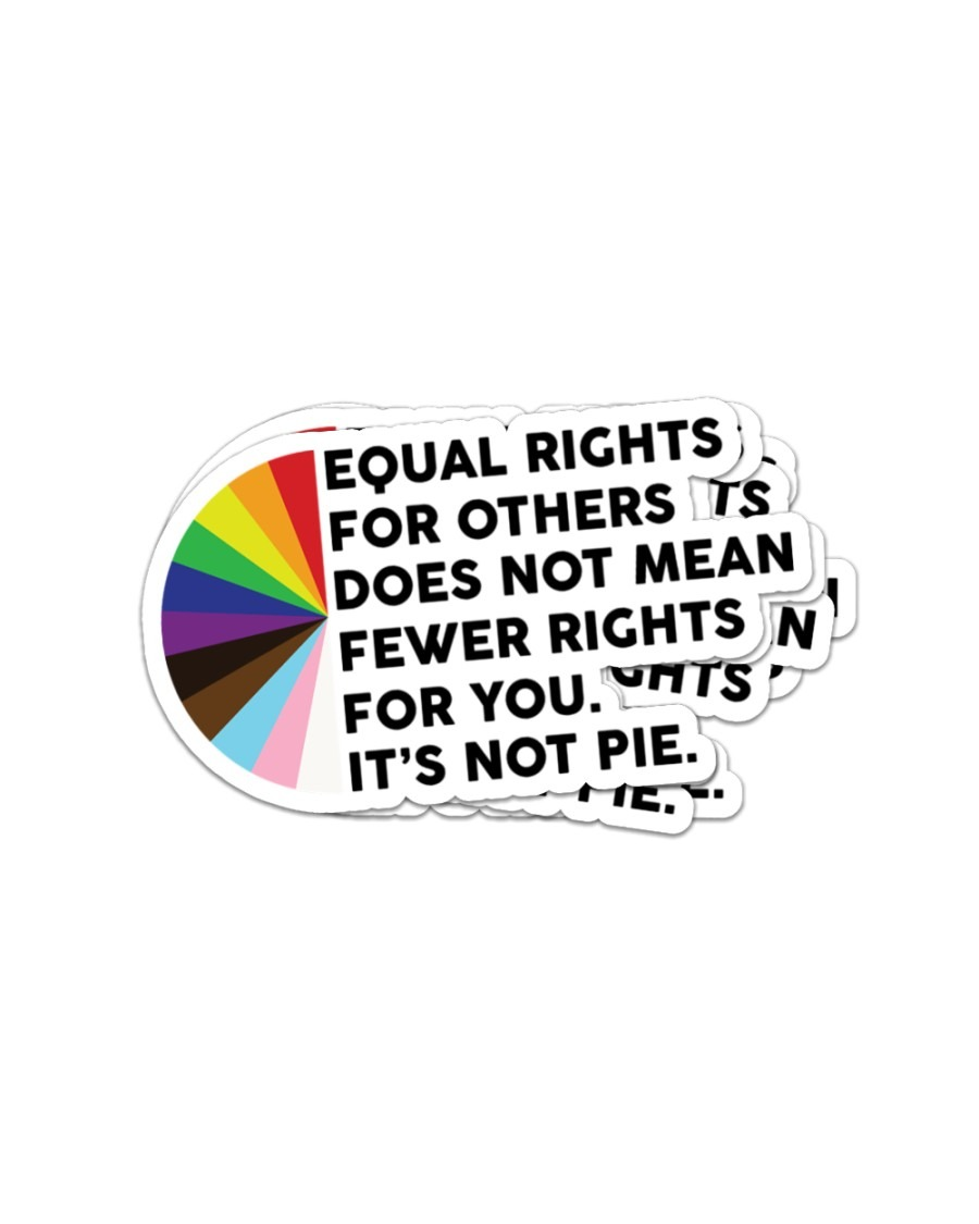 Equal rights for others does not mean fewer rights for you sticker