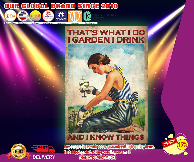 Gin That's what I do I garden I drink and I know things poster 13