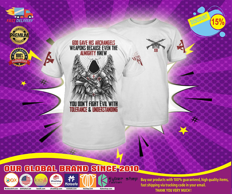 God gave his archangels weapons because wven the almighty knew T-shirt