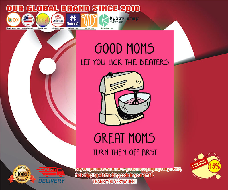 Good moms let you lick the beaters great moms turn them off first poster 1